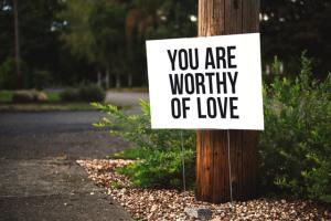 Sign: You Are Worthy of Love