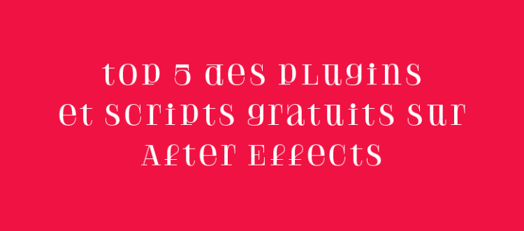 Top 5 des plugins Gratuits After Effects