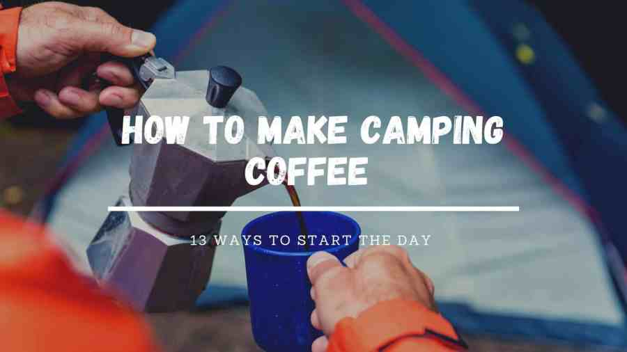 13 ways to make coffee when camping