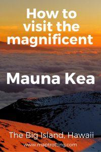 How to visit the magnificent Mauna Kea, The Big Island, Hawaii