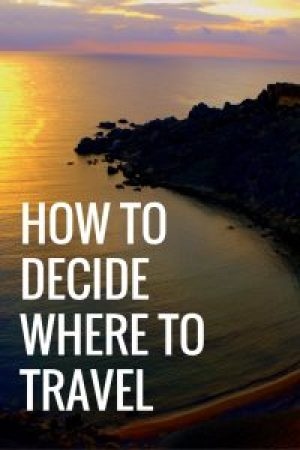 How to Decide Where to Travel
