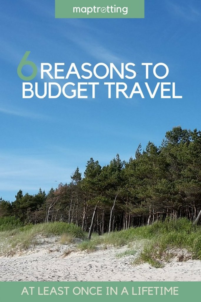 6 Reasons to Budget Travel at Least Once in a Lifetime