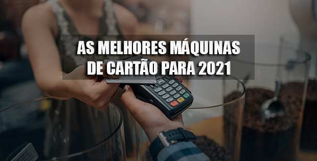 Melhores máquinas de cartão para 2021