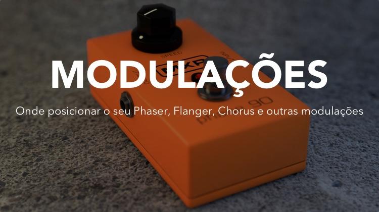 Saiba como posicionar o seu Phaser, Flanger e outras modulações