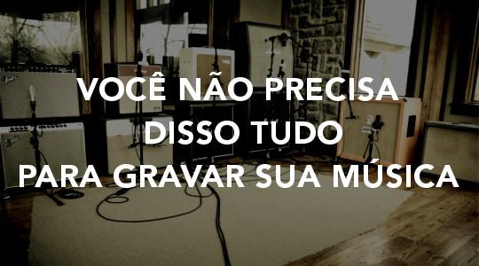 GRAVANDO SUA MUSICA EM CASA