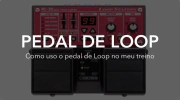Pedal de Loop – Como eu uso