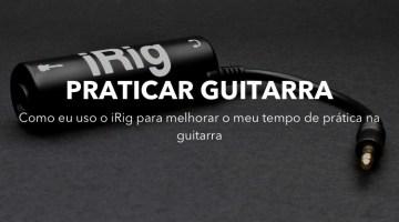 Praticar guitarra com o iRig – Como eu uso
