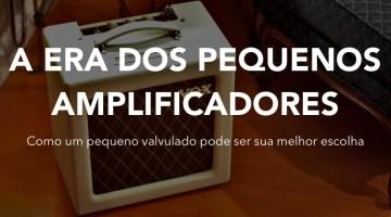 A era do Pequeno Amplificador Valvulado