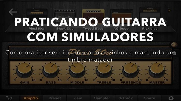 praticando guitarra com simuladores de amplificador