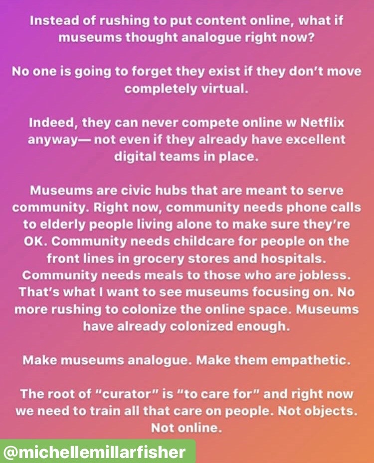 A screenshot from Instagram of Michelle Millar Fisher's reflection on what museums can do to support their communities instead of rush to put all their content online.