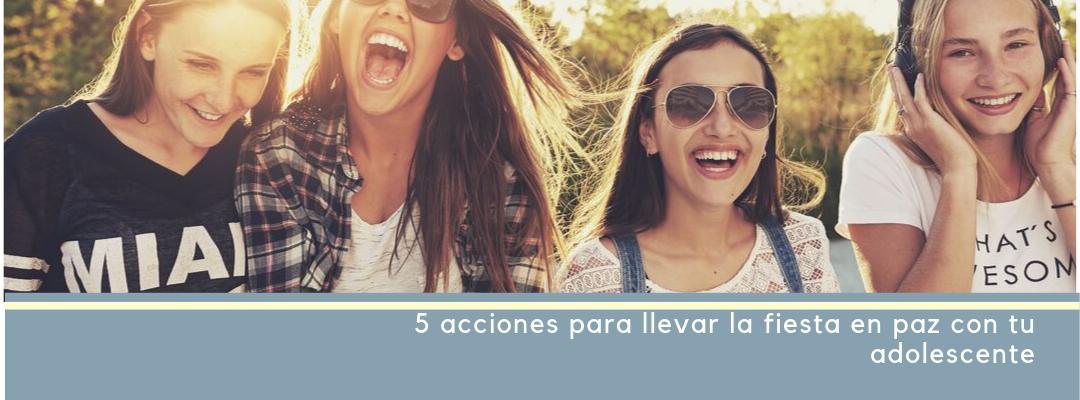 5 acciones para llevar la fiesta en paz con tu adolescente