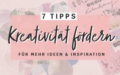 Kreativität fördern: 7 Tipps für mehr Ideen und Inspiration