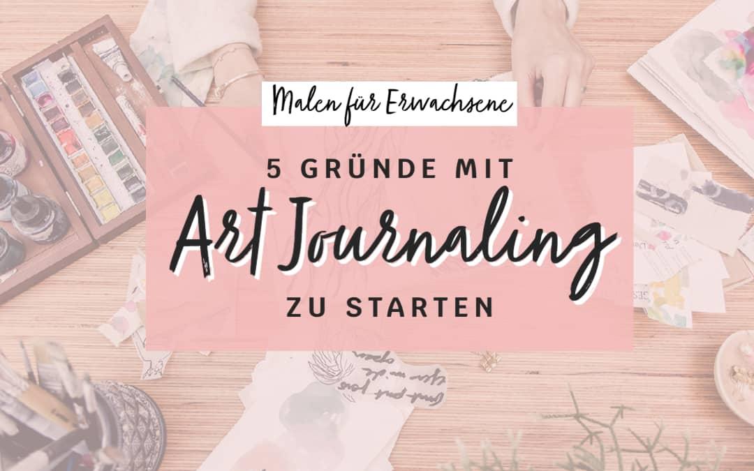 Malen für Erwachsene: 5 Gründe mit Art Journaling zu starten