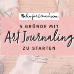 malen-für-erwachsene-5-gründe-mit-art-journaling-zu-starten