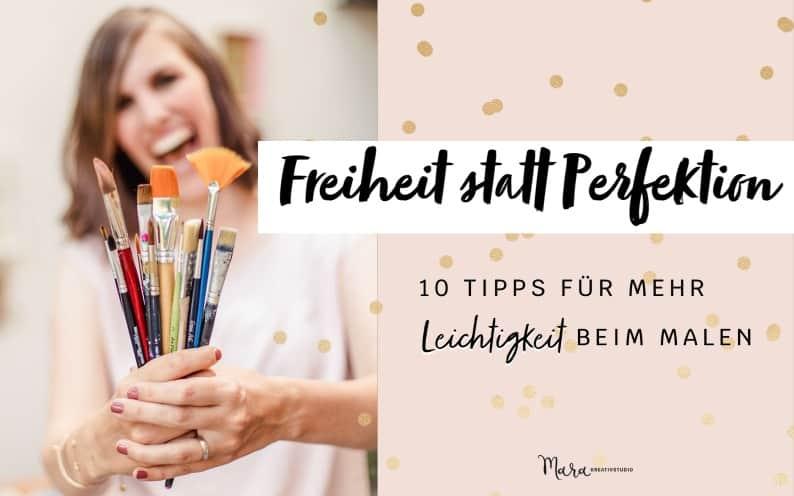 Freiheit statt Perfektion. 10 Tipps für mehr Leichtigkeit beim Malen