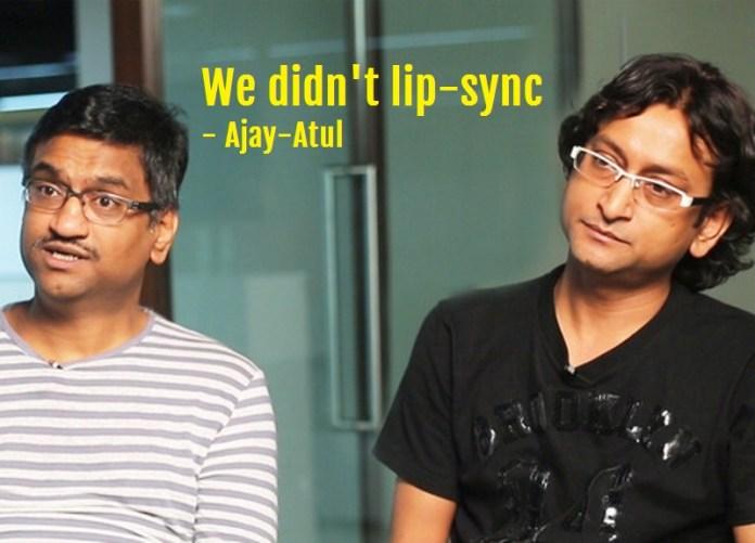 We didn't lip-sync, clarify Ajay-Atul