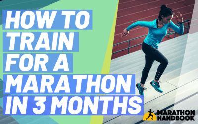 How To Train For A Marathon In 3 Months (+ Training Plan)