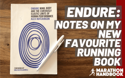 Endure, by Alex Hutchinson – Notes on My New Favorite Running Book