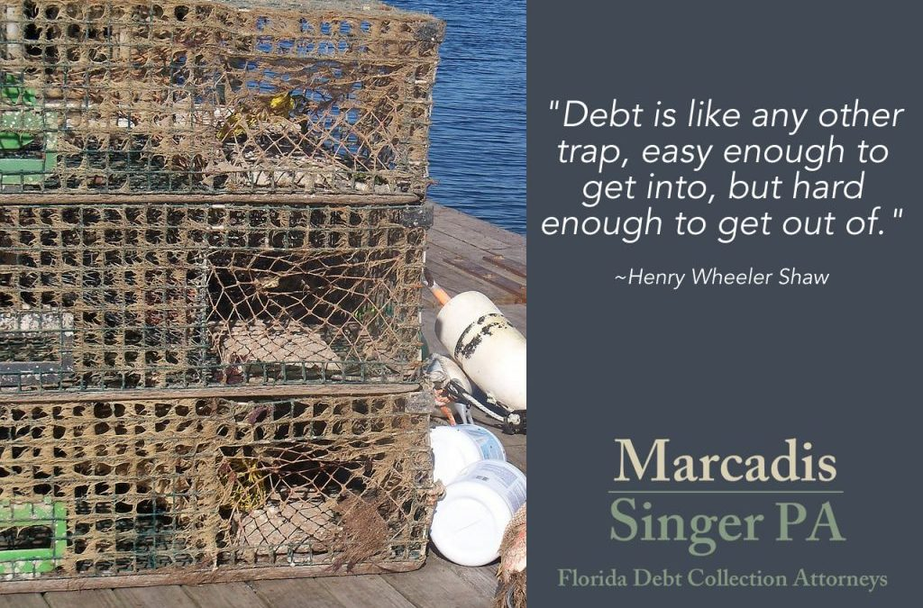 Debt is like any other trap  |  Marcadis Singer, PA