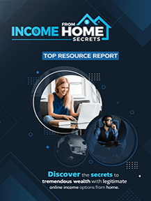 Income from Home Secrets Top Resource Report