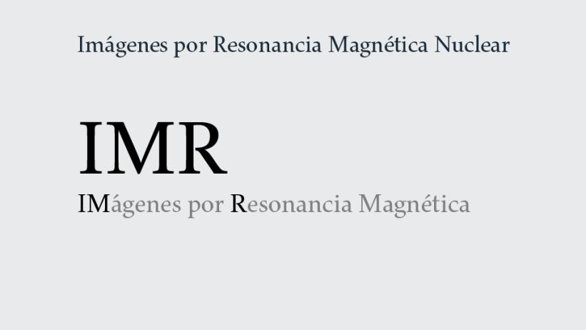 Servicio de Imágenes por Resonancia Magnética Nuclear: IMR.