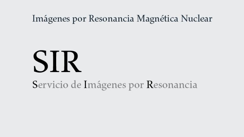 Servicio de Imágenes por Resonancia Magnética Nuclear: SIR.