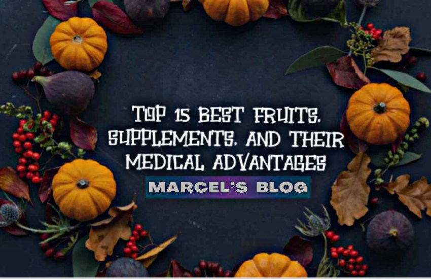 Top 15 Best Fruits, Supplements and Their Medical Advantages