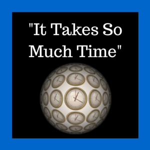 It takes so much time