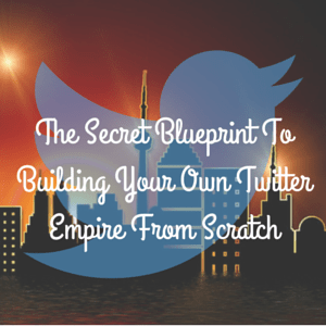 The secret blueprint to building your own twitter empire from scratch how to get more twitter followers malvernweather Image collections