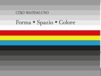 """""""Forma, Spazio, Colore""""  Ciro Maddaluno"""