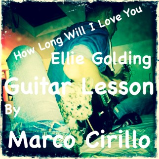Ellie Goulding - How Long Will I Love You Guitar Lesson - Chords and Tab by Marco Cirillo. Learn the Songs you Love.