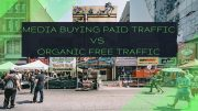 Media Buying Paid Traffic VS Organic Free Traffic