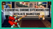 3 Essential Chrome Extensions For Affiliate Marketers