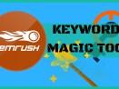 come usare semrush keyword magic tool