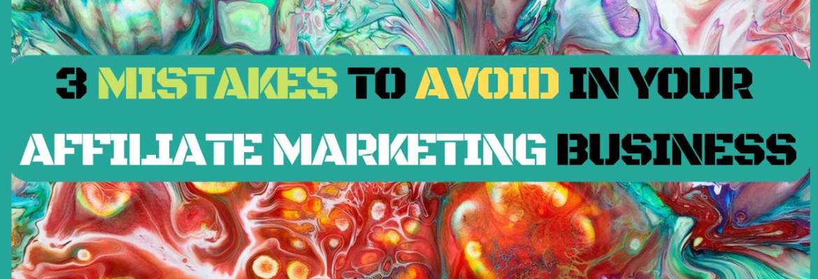 mistakes to avoid in your affiliate marketing business