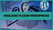 65 Essenziali E Gratis Migliori Plugin Per Wordpress