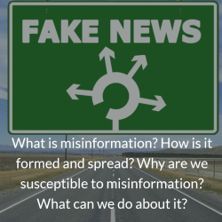 What is misinformation? How is it formed and spread? Why are we susceptible to misinformation? What can we do about it?