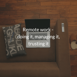 Remote work - doing it, managing it, trusting it
