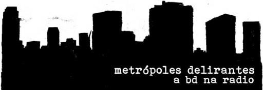Metrópoles Delirantes, a BD na radio