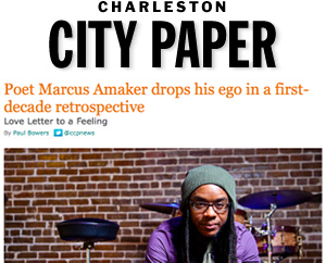 Poet Marcus Amaker drops his ego in first-decade retrospective Charleston City Paper, Oct. 2013