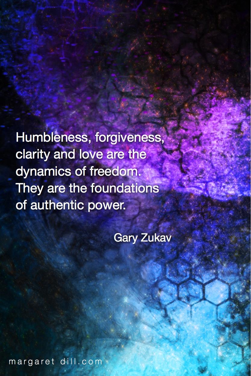 Humbleness, forgiveness-Gary Zukav Quote #spiritualquotes  #wordsofwisdom #Fractalart  #Margaretdill #GaryZukavQuote