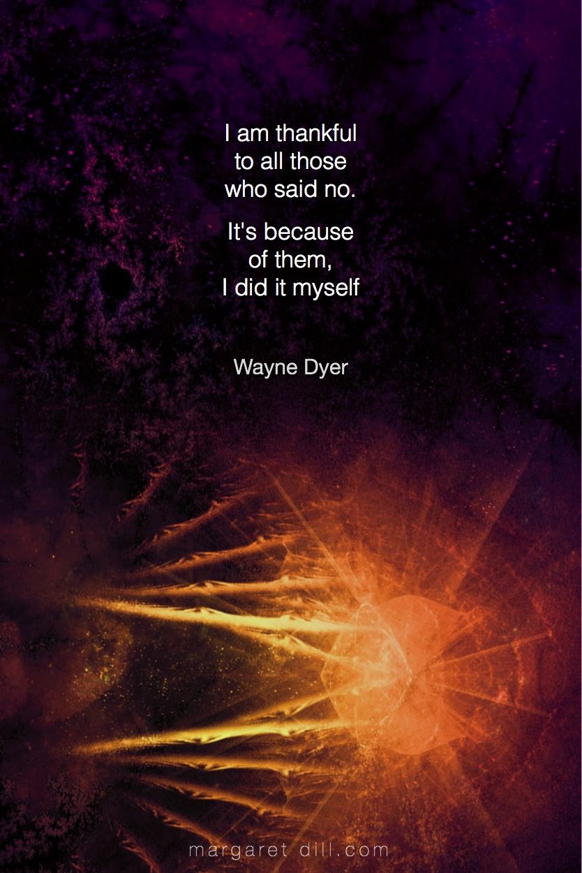 I am thankful -Wayne Dyer  #Wisdom  #MotivationalQuote  #Inspirational Quote  #waynedyer  #LifeQuotes  #LeadershipQuotes #PositiveQuotes  #SuccessQuotes