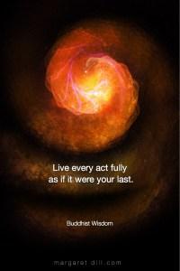 Live Every Act- Buddhist Wisdom Buddhist Quote, Buddhist wisdom, #wordsofwisdom #Buddhistwisdom #wordstoliveby #mindfulness #meditation #Spiritualawakening #quotations #BuddhistQuote