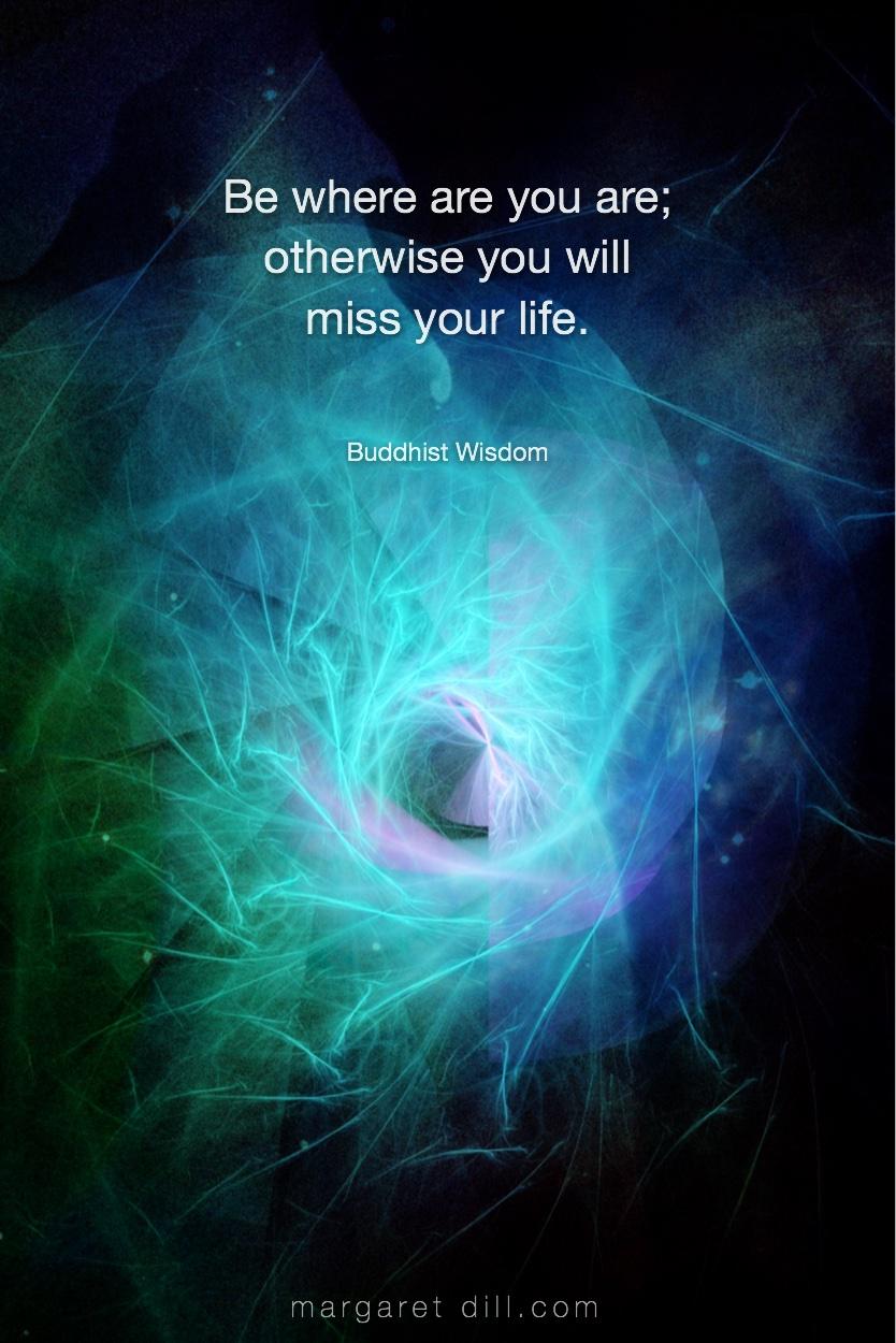 Be Where You Buddhist Wisdom Buddha #wordsofwisdom  #Buddhiswisdom  #wordstoliveby #mindfulness #meditation #Spiritualawakening #quotations #BuddhistQuote