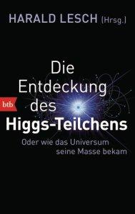 Die Entdeckung des Higgs-Teichens von Harald Lesch Cover: Randomhouse