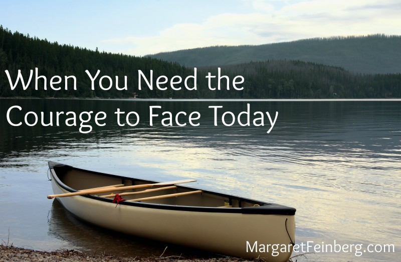 When You Need the Courage to Face Today