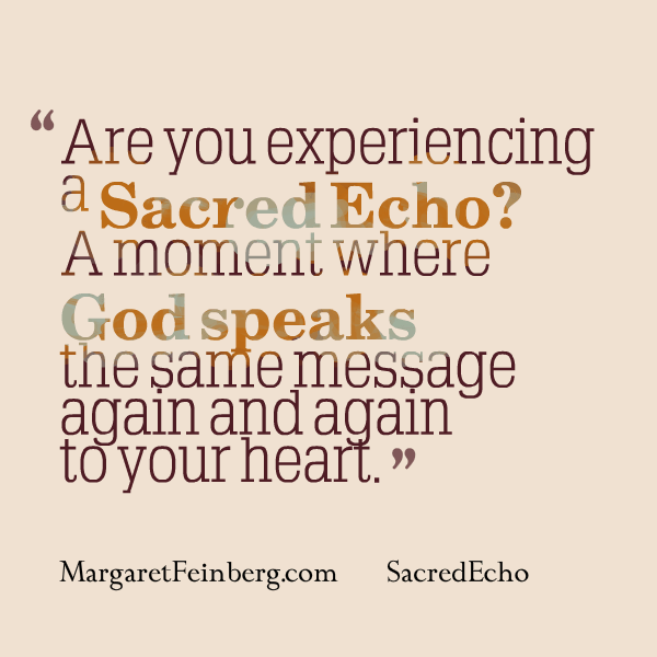 Are you experiencing a #SacredEcho? A moment where God speaks the same message again and again to your heart.