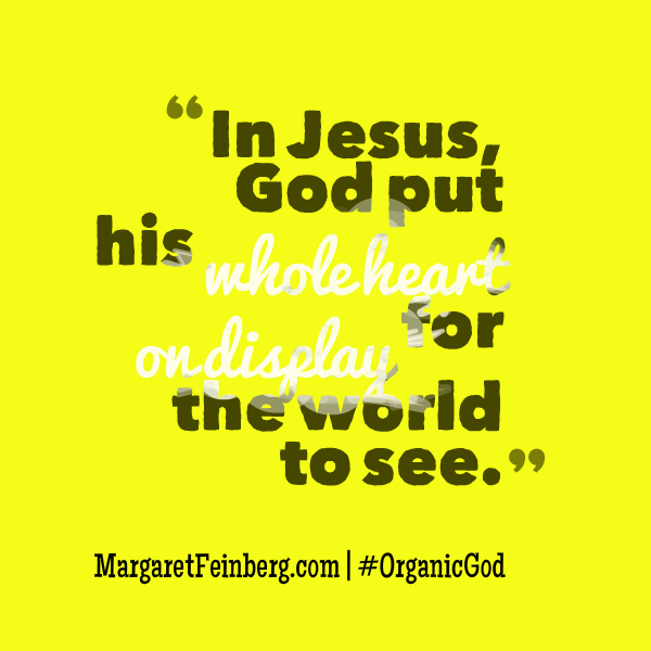 In Jesus, God put his whole heart on display for the world to see. #OrganicGod