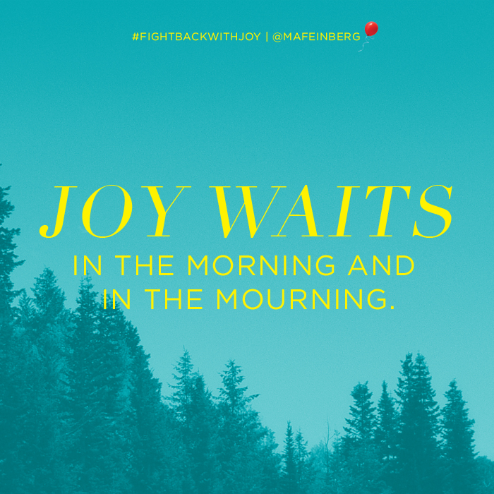 Joy waits in the morning