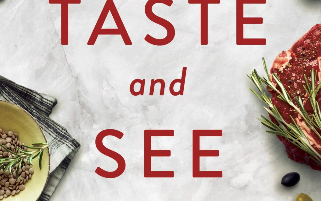 4 Hard-Won Writing Lessons from My Latest Book: Taste and See—An Aspiring Foodie's Search for God in Butchers, Bakers, and Fresh Food Makers
